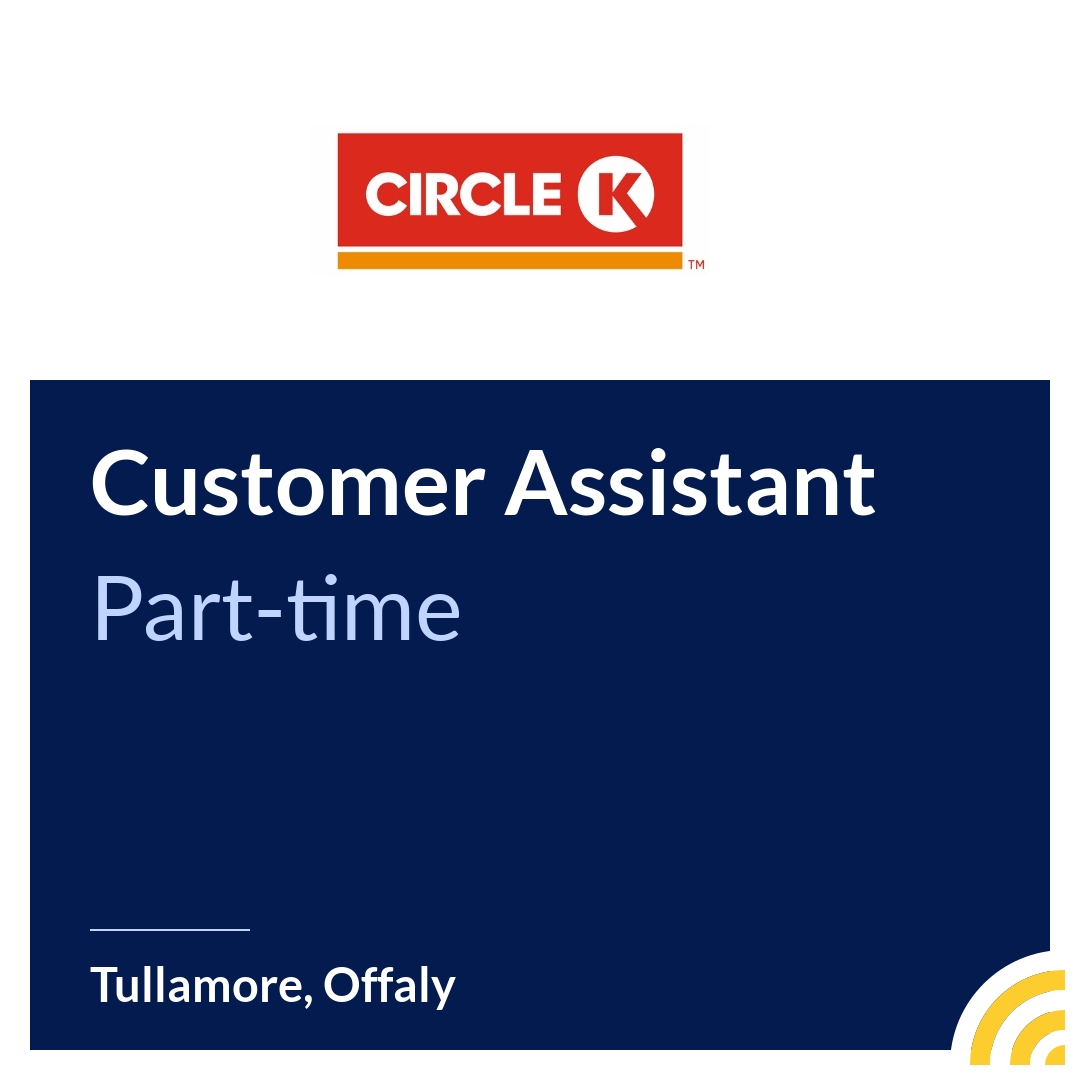 Customer Assistant - Circle K - Tullamore, Offaly | JobAlert